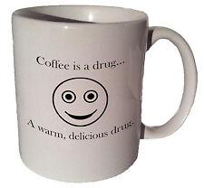 Coffee is a drug A warm, delicious drug 11 oz coffee tea mug