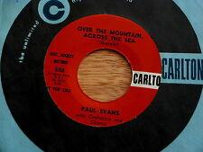 PAUL EVANS~OVER THE MOUNTAIN ACROSS THE SEA~A KILLER VERISON~CARLTON ~ TEEN 45