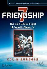 Friendship 7: The Epic Orbital Flight of John H. Glenn, Jr. (Springer Praxis Bo.