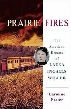 Prairie Fires : The American Dreams of Laura Ingalls Wilder by Caroline Fraser (