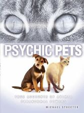 Psychic Pets : True Accounts of Animal Paranormal Power of Animals by Michael...