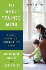 The Well-Trained Mind: A Guide to Classical Education at Home by Susan Wise Bauer, Jessie Wise (Hardback, 2016)