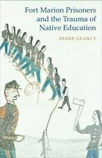 Fort Marion Prisoners and the Trauma of Native Education: By Glancy, Diane