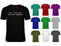Mens No I Will Not Fix Your Computer Funny Slogan Geek Nerd T-shirt NEW S-XXL