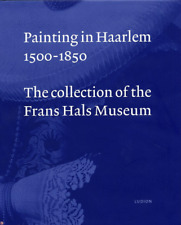 Painting in Haarlem 1500 - 1850: The Collection of the Frans Hals Museum by UItg