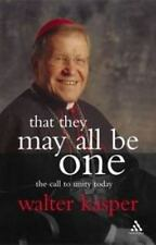 That They May All Be One : The Call to Unity Today by Kasper and Walter...