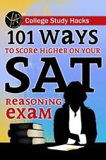 College Study Hacks : 101 Ways to Score Higher on Your SAT Reasoning Exam by...