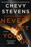 Never Let You Go : A Novel by Chevy Stevens (2018, Trade Paperback)