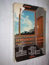 SERRAMENTI IN LEGNO PROGETTAZIONE E COSTRUZIONE 1 ED - MORRONI - HOEPLI - 1959