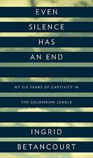 Even Silence Has an End: My Six Years of Captivity in the Colombian Jungle, Ingr