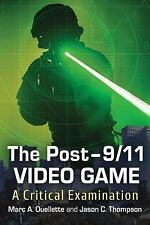 The Post-9/11 Video Game : A Critical Examination by Jason C. Thompson and...