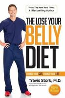 The Lose Your Belly Diet: Change Your Gut, Change Your Life by Stork, Travis , H