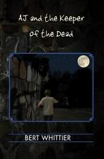 AJ and the Keeper of the Dead by Bert Whittier (2013, Paperback, Large Type)