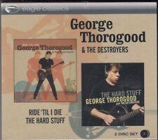 GEORGE THOROGOOD & THE DESTROYERS USA 2-CD Ride 'Til I Die & Hard Stuff SEALED