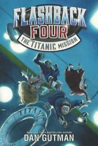 Flashback Four: The Titanic Mission by Dan Gutman (author)