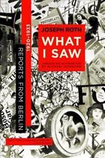 What I Saw : Reports from Berlin 1920-1933 by Michael Hofmann and Joseph Roth...