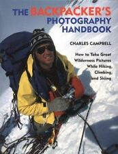 The Backpacker's Photography Handbook: How to Take Great Wilderness Pictures Whi