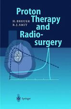 Proton Therapy and Radiosurgery by Berend J. Smit and Hans Breuer (2010,...