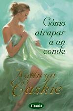 Como atrapar a un conde (Spanish Edition)