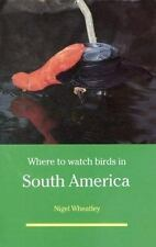 Where to Watch Birds in South America by Nigel Wheatley (1994, Hardcover)