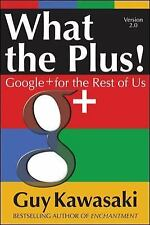 What the Plus!: Google+ for the Rest of Us Marketing/Sales/Adv & Promo