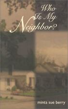 Who Is My Neighbor? by Minta Sue Berry (2001, Hardcover)