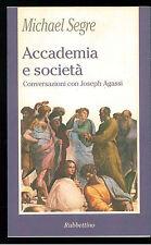 SEGRE MICHAEL ACCADEMIA E SOCIETA' RUBBETTINO 2004 AGASSI FILOSOFIA