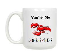 You're My Lobster Friends Coffee Mug 11oz   FREE SHIPPING Ceramic Coffee Cup
