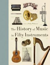 The History of Music in Fifty Instruments (2014, Hardcover)