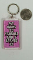 My Name Is Trouble and I Earned It Keyring Keychain Rare Vintage