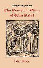 Complete Plays of John Bale   volume I (Tudor Interludes)-ExLibrary