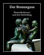 Bronzeguss Bronzeskulpturen Wachsausschmelzverfahren Bronze gießen Bronzeplastik