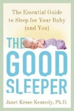 The Good Sleeper: The Essential Guide to Sleep for Your Baby--