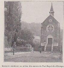 1905  --  ORATOIRE MODERNE AU MILIEU DES RUINES DE PORT ROYAL DES CHAMPS   3A009