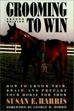 Grooming To Win: How to Groom, Trim, Braid and Prepare Your Horse for Show (Howe