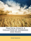 NEW Practical Ethics: A Collection of Addresses and Essays by Henry Sidgwick