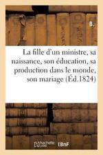 La Fille d'un Ministre, Sa Naissance, Son Education, Son Mariage, Son Agonie,...