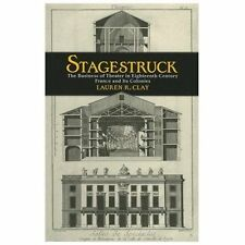 Stagestruck: The Business of Theater in Eighteenth-Century France and Its Coloni