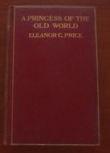 A PRINCESS OF THE OLD WORLD Eleanor C Price Used 1907