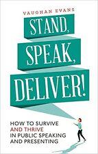 Stand, parler, livrer!: comment survivre et prospérer en public speaking and present