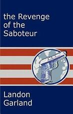 The Revenge of the Saboteur by Landon Garland (2003, Paperback)