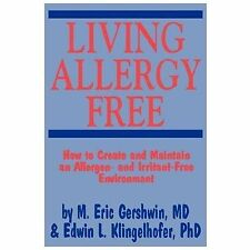 Living Allergy Free : How to Create and Maintain an Allergen - And...