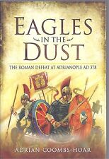 Eagles in the Dust: The Roman Defeat at Adrianople AD 378 - Adrian Coombs-Hoar