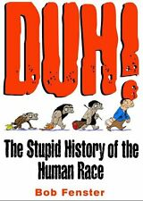 Duh! The Stupid History Of The Human Race by Bob Fenster