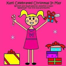 Kayli Celebrated Christmas in May by Tiny Kid Storybooks Staff and Annette...