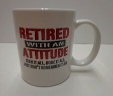 Coffee Cup Mug Retired With An Attitude Seen It All Done It All Humor