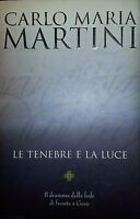 CARLO MARIA MARTINI Le tenebre e la luce Il dramma della fede PIEMME 2007