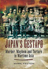 Japan's Gestapo: Murder, Mayhem and Torture in Wartime Asia by Mark Felton...