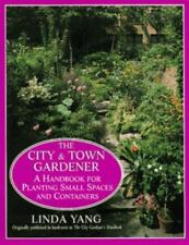 The City and Town Gardener: A Handbook for Planting Small Spaces and Container.