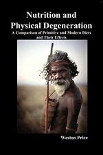 Nutrition and Physical Degeneration A Comparison of Primitive and Modern Diets